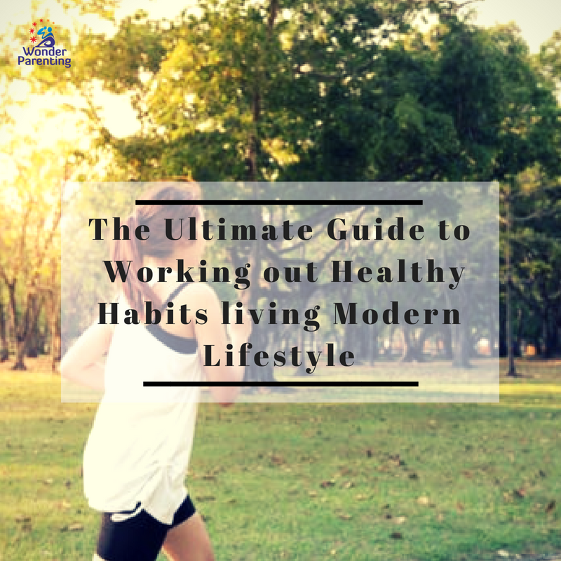 The Ultimate Guide to Working out Healthy Habits living Modern Lifestyle-wonderparenting