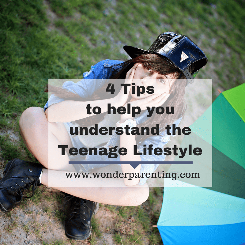 4 Tips to help you understand the teenage lifestyle