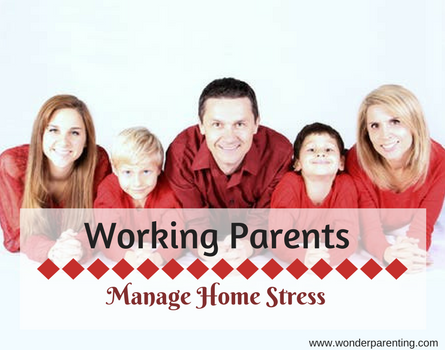 Tips for working parents to manage home stress-wonderparenting
