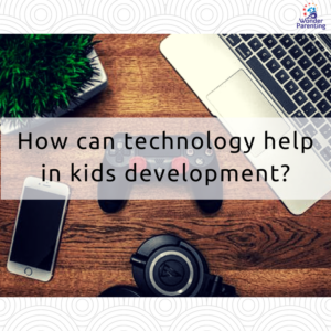 How can technology help in kids development-wonderparenting