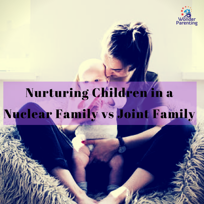 Nurturing children in a nuclear family vs joint family