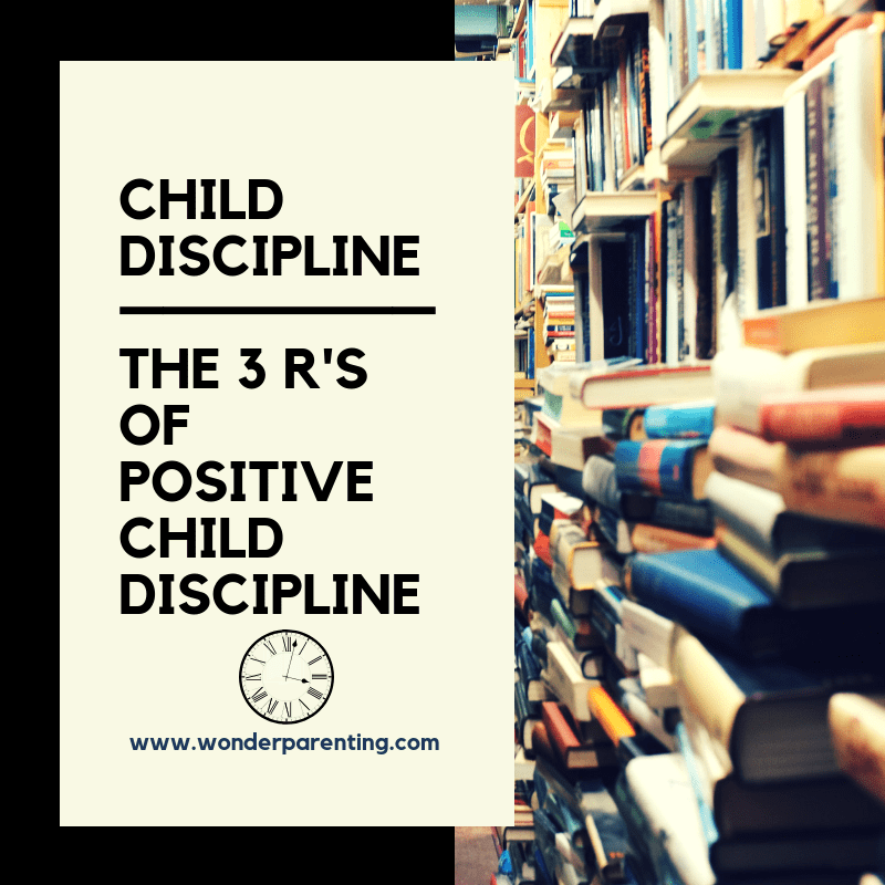 Child Discipline _ The 3 R's of Positive Child Discipline-wonderparenting