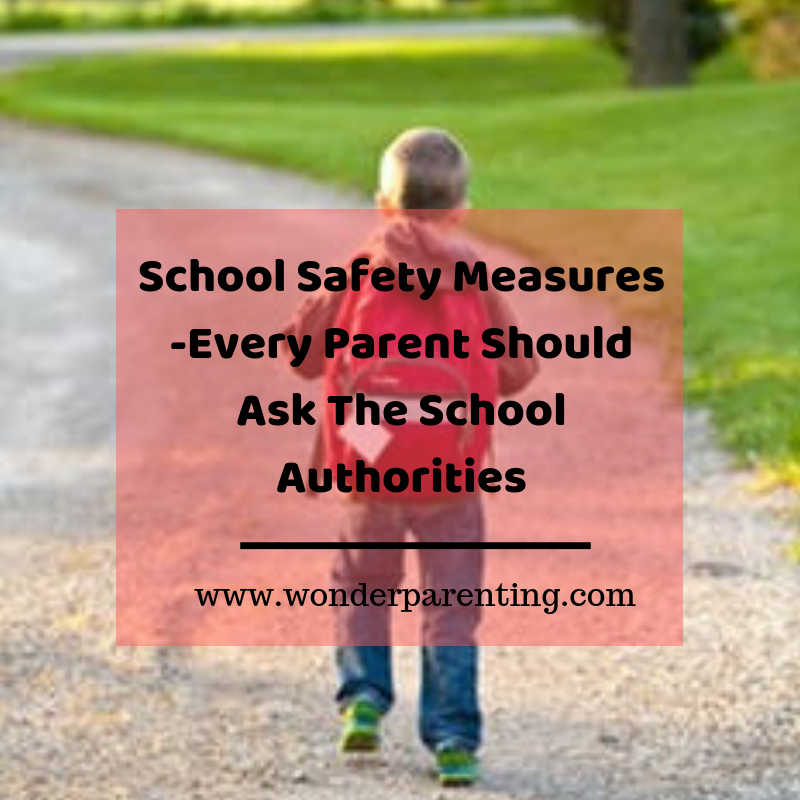 School Safety Measures - Every Parent Should Ask The School Authorities-wonderparenting
