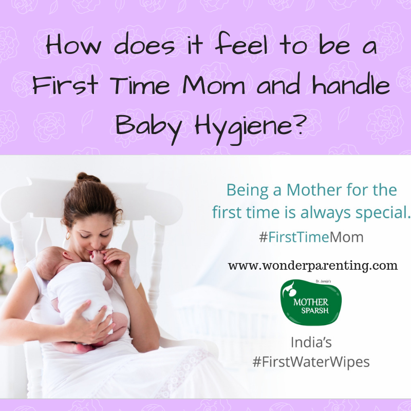 How does it feel to be a First Time Mom and handle Baby Hygiene-wonderparenting