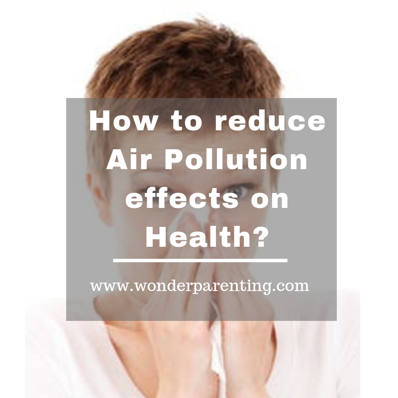 How to reduce air pollution effects on health-wonderparenting